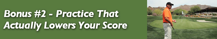 Bonus #2 - Practice That Actually Lowers Your Score
